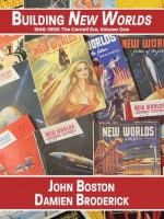 Building New Worlds, 1946-1959: The Carnell Era, Volume One - Damien Broderick, John Boston
