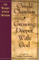 Growing Deeper with God - Oswald Chambers, Judith Couchman
