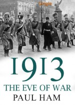 1913: The Eve of War - Paul Ham