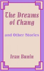 The Dreams of Chang and Other Stories - Ivan Bunin
