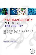 Pharmacology in Drug Discovery: Understanding Drug Response - Terry P Kenakin, John Biggs