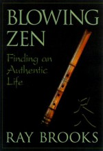 Blowing Zen: Finding an Authentic Life - Ray Brooks
