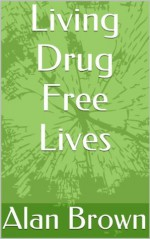 Living Drug Free Lives - Alan Brown