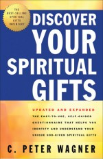 Discover Your Spiritual Gifts: The Easy-To-Use, Self-Guided Questionnaire That Helps You Identify and Understand Your Various God-Given Spiritual Gifts - C. Peter Wagner