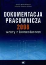Dokumentacja pracownicza 2008 wzory z komentarzem - Renata Mroczkowska, Patrycja Potocka Szmoń