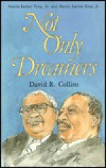 Not Only Dreamers: The Story of Martin Luther King, Sr. and Martin Luther King, Jr. - David R. Collins