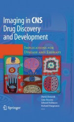 Imaging in CNS Drug Discovery and Development: Implications for Disease and Therapy - David Borsook, Lino R. Beccera, Edward Bullmore, Richard J. Hargreaves