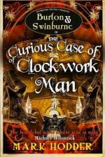The Curious Case of the Clockwork Man (Burton Swinburne 2) by Mark Hodder (2011) Paperback - Mark Hodder