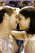 Always Been You (Unforgettable You Book 3) - Beverley Kendall