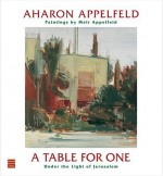 A Table for One: Under the Light of Jerusalem - Aharon Appelfeld