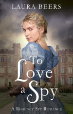 To Love A Spy - Laura Beers