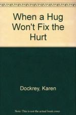 When a Hug Won't Fix the Hurt - Karen Dockrey