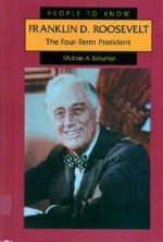 Franklin D. Roosevelt: The Four-Term President - Michael A. Schuman