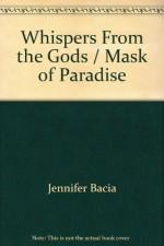 Whisper From The Gods ; Mask Of Paradise - Jennifer Bacia