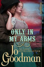 Only in My Arms (The Dennehy Sisters Series, Book 5) - Jo Goodman