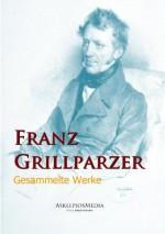 Franz Grillparzer: Gesammelte Werke (German Edition) - Franz Grillparzer