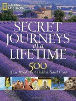Secret journeys of a lifetime : 500 of the world's best hidden travel gems - National Geographic Society