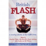British Flash: A revealing collection of short LGBT fiction - Elin Gregory, Jay Rookwood, Sandra Lindsey, Caroline Stephens, Stevie Carroll, Lisa Worrall, Josephine Myles, Sophia Deri-Bowen, Mara Ismine, J.L. Merrow, Lucy Felthouse, Serena Yates, Charlie Cochrane, Zahra Owens, Alex Beecroft, Clare London, Stevie Woods, Victoria Blis