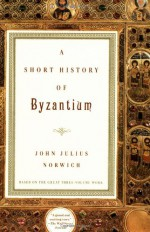A Short History of Byzantium - John Julius Norwich