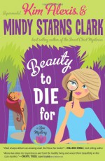 Beauty to Die For: A Spa Mystery - Kim Alexis, Mindy Starns Clark