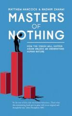 Masters of Nothing: How the Crash Will Happen Again Unless We Understand Human Nature - Matthew Hancock, Nadhim Zahawi