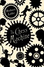The Chess Machine - Robert Löhr, Anthea Bell, Robert Löhr