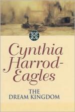 The Dream Kingdom - Cynthia Harrod-Eagles