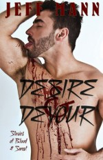 Desire and Devour, Stories of Blood and Sweat - Jeff Mann