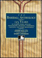 The Baseball Anthology: 125 Years of Stories, Poems, Articles, Photographs, Drawings, Interviews, Cartoons, and Other Memorabilia - Joseph Wallace, Sparky Anderson