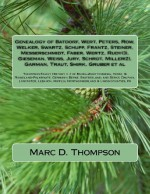 Genealogy of Batdorf, Wert, Peters, Row, Welker, Swartz, Schupp, Frantz, Steiner: Thompson Family History v. 2 of Baden-Wurttemberg, Hesse, & ... Union Counties, PA (TFH Genealogy) (Volume 2) - Marc D Thompson