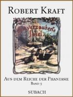 Die verzauberte Insel (Aus dem Reiche der Phantasie - Band 5) - Robert Kraft, Eckhard Henkel