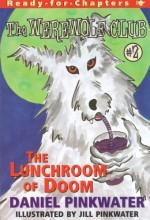 The Lunchroom of Doom - Daniel Pinkwater, Jill Pinkwater