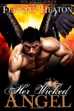 Her Wicked Angel - Felicity E. Heaton