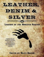 Leather, Denim & Silver: Legends of the Monster Hunter - Miles Boothe, Brian P. Easton, Shelly Ontis, Matthew Baugh, Gary Buettner, Chris Lewis Carter, James Ossuary, John X. Grey, Jaleta Clegg, Jennifer L. Barnes, Derek M. Koch, Eric Pollarine, Thom Brannan, Indy McDaniel, Heather Whittington, Elisa F.B. Ramires, H.J. Hill, T.