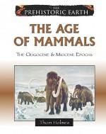 The Age of Mammals: The Oligocene & Miocene Epochs - Thom Holmes