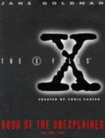 X-files Book of the Unexplained: v.1: Vol 1 (X Files) by Jane Goldman (16-Oct-1995) Hardcover - Jane Goldman