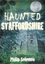 Haunted Staffordshire - Philip Solomon