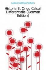 Historia Et Origo Calculi Differentialis (German Edition) - Leibniz Gottfried Wilhelm