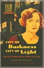City of Darkness, City of Light: Emigre Filmmakers in Paris, 1929-1939 - Alastair Phillips, Thomas Elsaesser