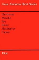 Great American Short Stories - Truman Capote, Ernest Hemingway, Nathaniel Hawthorne, Herman Melville, Ambrose Bierce, Edgar Allan Poe