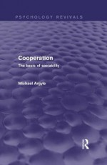 Cooperation (Psychology Revivals): The basis of sociability - Michael Argyle