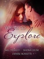 Yours to Explore: Bundled Edition (ES Siren 1-3) - Mel Teshco, Shona Husk, Denise Rossetti