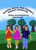 Maggie, Millie, and Merrie's Magical Adventure - Rosie Russell