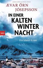 In einer kalten Winternacht: Ein Island-Krimi - Ævar Örn Jósepsson, Coletta Bürling