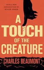A Touch of the Creature (Valancourt Classics) - Charles Beaumont, Roger Anker