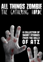 All Things Zombie: The Gathering Horde - Chris Philbrook, T.W. Piperbrook, Ben Reeder, H.J. Harry, Jack Wallen, Eric Shelman, Glynn James, Kevin Fitzgerald