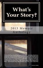 What's Your Story?: 2013 Memoir Anthology - Karen Hamilton Silvestri