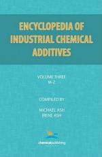 Encyclopedia of Industrial Additives, Volume 3 - Michael Ash, Irene Ash