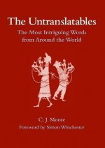 The Untranslatables: The Most Intriguing Words from Around the World - Simon Winchester, C.J. Moore
