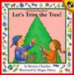 Let's Trim the Tree - Bernice Chardiet, Megan Halsey